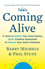 Coming Alive: 4 Tools to Defeat Your Inner Enemy, Ignite Creative Expression & Unleash Your Soul's Potential Cover Image
