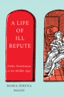 A Life of Ill Repute: Public Prostitution in the Middle Ages Cover Image