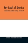 Boy scouts of America: a handbook of woodcraft scouting, and life-craft Cover Image