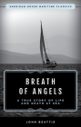 The Breath of Angels: A True Story of Life and Death at Sea Cover Image