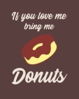 If You Love Me Bring Me Donuts: Ruled Composition Notebook Cover Image