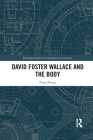 David Foster Wallace and the Body (Routledge Studies in Contemporary Literature) Cover Image