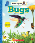 Bugs (Be An Expert!) (Library Edition) Cover Image