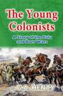 The Young Colonists: A Story of the Zulu and Boer Wars Cover Image