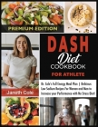 DASH Diet Cookbook For Athlete: Dr. Cole's Full Energy Meal Plan Delicious Low Sodium Recipes For Women and Men to Increase your Performance with No S Cover Image