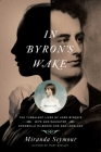In Byron's Wake: The Turbulent Lives of Lord Byron's Wife and Daughter: Annabella Milbanke and Ada Lovelace Cover Image