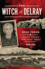 The Witch of Delray: Rose Veres & Detroit's Infamous 1930s Murder Mystery Cover Image