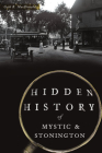 Hidden History of Mystic & Stonington Cover Image