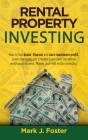 The Ultimate Guide to Rental Property Investing: How To Find Deals, Finance And Earn Maximum Profit. Learn Managing And Create Passive Income Without Cover Image