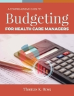 A Comprehensive Guide to Budgeting for Health Care Managers Cover Image