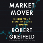 Market Mover Lib/E: Lessons from a Decade of Change at NASDAQ Cover Image