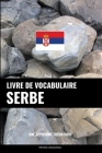 Livre de vocabulaire serbe: Une approche thématique Cover Image