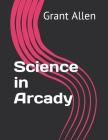 Science in Arcady Cover Image