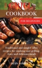 The Grill Cookbook For Beginners: Traditional and sought-after recipes for smoking and grilling. Easy and delicious meals Cover Image