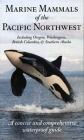 Marine Mammals of the Pacific Northwest: including Oregon, Washington, British Columbia and Southern Alaska Cover Image