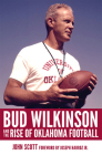 Bud Wilkinson and the Rise of Oklahoma Football Cover Image