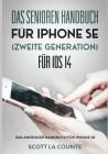Das Senioren handbuch für Iphone SE (Zweite Generation) Für IOS 14: Das Anfänger Handbuch Für iPhone SE Cover Image