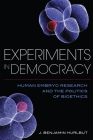 Experiments in Democracy: Human Embryo Research and the Politics of Bioethics Cover Image