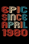 Epic Since April 1980: Perfect Birthday Gift for 40 Year Old Men and Women Cover Image