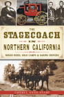 The Stagecoach in Northern California: Rough Rides, Gold Camps & Daring Drivers Cover Image