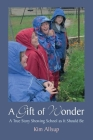 A Gift of Wonder: A True Story Showing School as It Should Be Cover Image