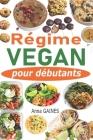 Régime vegan pour débutants: Guide de cuisine vegan pour tous les jours et préparation des repas en moins de 2h pour toute la semaine + 40 recettes Cover Image
