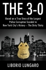 The 3-0: Based on a True Story of the Largest Police Corruption Scandal in New York City's History - The Dirty Thirty Cover Image
