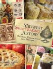 Midwest Sweet Baking History: Delectable Classics Around Lake Michigan Cover Image