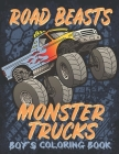 Road Beasts, Monster Trucks: A Coloring Book for Boys Ages 4-8 Filled With Over 32 Pages of Monster Trucks (Monster Truck Coloring Books For Kids) Cover Image