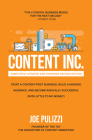 Content Inc., Second Edition: Start a Content-First Business, Build a Massive Audience and Become Radically Successful (with Little to No Money) Cover Image