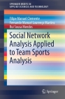 Social Network Analysis Applied to Team Sports Analysis (Springerbriefs in Applied Sciences and Technology) Cover Image