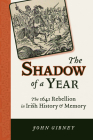 The Shadow of a Year: The 1641 Rebellion in Irish History and Memory (History of Ireland & the Irish Diaspora) Cover Image