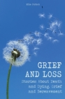Grief and Loss: Stories About Death and Dying, Grief and Bereavement Cover Image