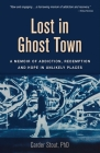 Lost in Ghost Town: A Memoir of Addiction, Redemption, and Hope in Unlikely Places Cover Image
