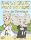 Livre de Coloriage les Animaux d'Arts Martiaux: Pour Enfants 3-9 Ans Cover Image