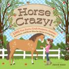 Horse Crazy!: 1,001 Fun Facts, Craft Projects, Games, Activities, and Know-How for Horse-Loving Kids Cover Image