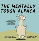The Mentally Tough Alpaca: A Children's Book About Expectations, Letting Go, Fulfillment, and Staying Resilient: A Children's Book About Expectat Cover Image