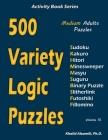 500 Variety Logic Puzzles: 500 Medium Adults Puzzles (Sudoku, Kakuro, Hitori, Minesweeper, Masyu, Suguru, Binary Puzzle, Slitherlink, Futoshiki, (Activity Book #15) Cover Image