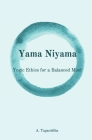 Yogic Ethics for a Balanced Mind: Yama Niyama Cover Image
