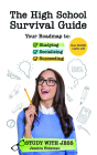 The High School Survival Guide: Your Roadmap to Studying, Socializing & Succeeding (Graduation Gift, Gift for Teenage Girl) Cover Image