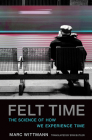 Felt Time: The Science of How We Experience Time Cover Image