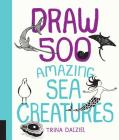 Draw 500 Amazing Sea Creatures: A Sketchbook for Artists, Designers, and Doodlers Cover Image