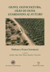 Olivo, Olivicoltura, Olio Di Oliva: Guardando Al Futuro: Dedicato a Franco Scaramuzzi Cover Image