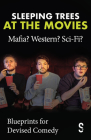 Sleeping Trees at the Movies: Mafia? Western? Sci-Fi?: Blueprints for Devised Comedy Cover Image