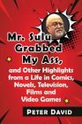 Mr. Sulu Grabbed My Ass, and Other Highlights from a Life in Comics, Novels, Television, Films and Video Games Cover Image