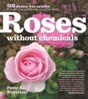 Roses Without Chemicals: 150 Disease-Free Varieties That Will Change the Way You Grow Roses Cover Image