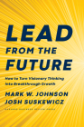 Lead from the Future: How to Turn Visionary Thinking Into Breakthrough Growth Cover Image