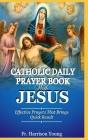 Catholic Daily Prayer book With Jesus: Effective Prayers that Brings Quick Result. Cover Image