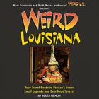 Weird Louisiana: Your Travel Guide to Louisiana's Local Legends and Best Kept Secrets Cover Image