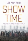 Show Time: The Logic and Power of Violent Display Cover Image